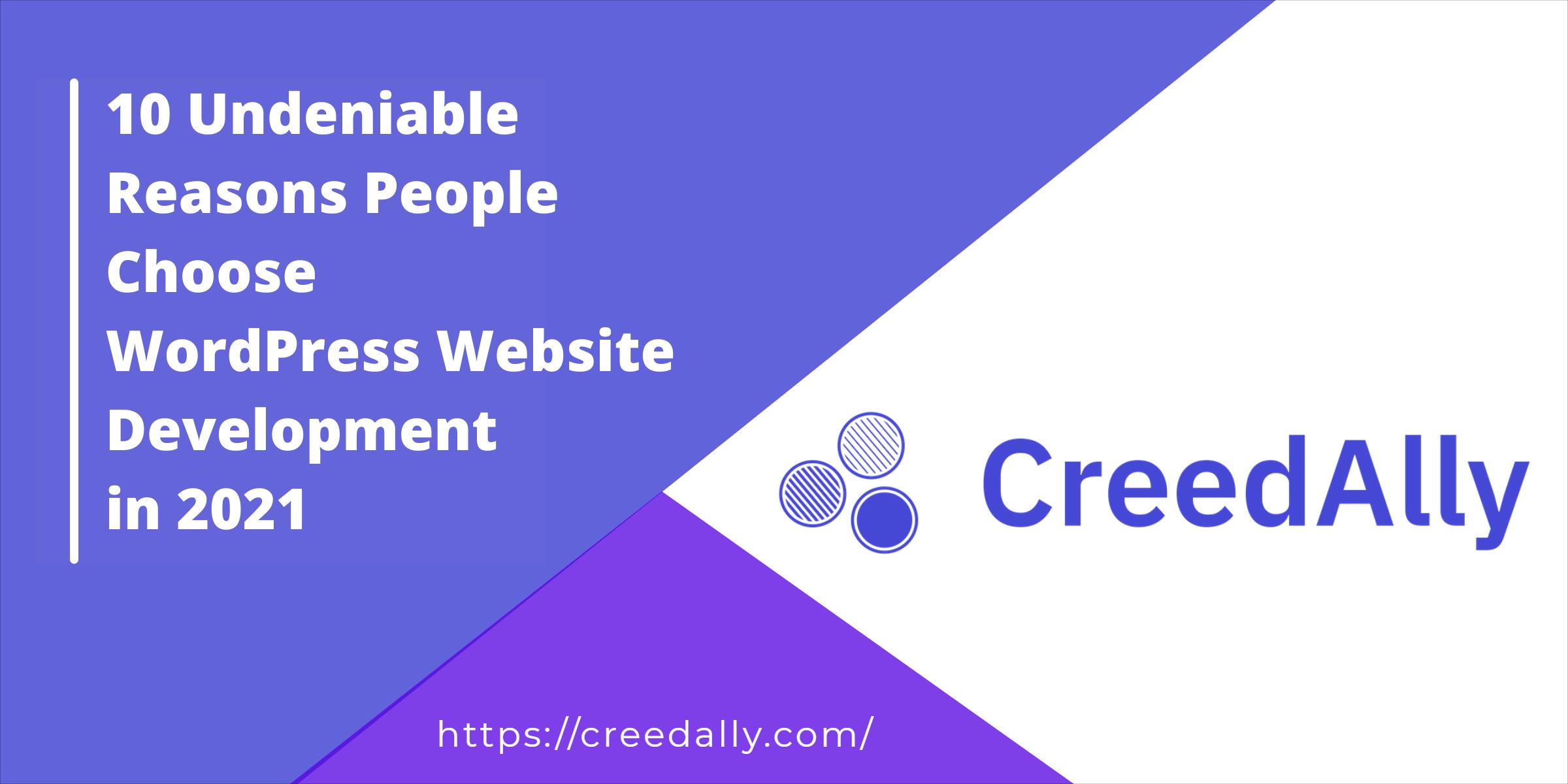 10 Undeniable Reasons People Choose WordPress Website Development in 2021